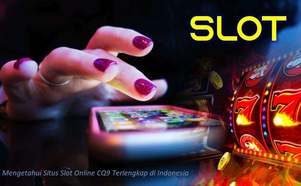Mengetahui Situs Slot Online CQ9 Terlengkap di Indonesia